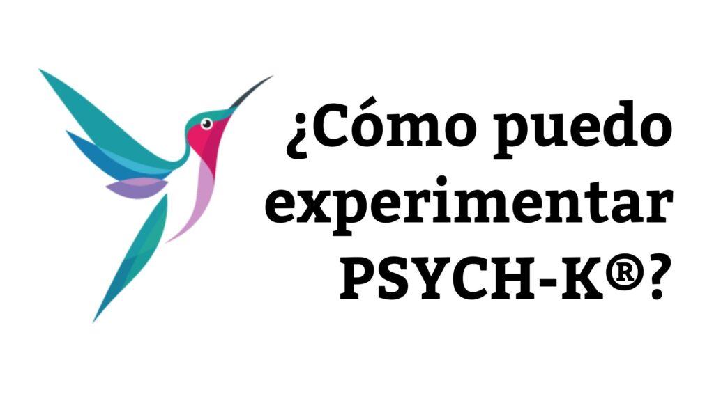 CÓMO PUEDO EXPERIMENTAR PSYCH-K®